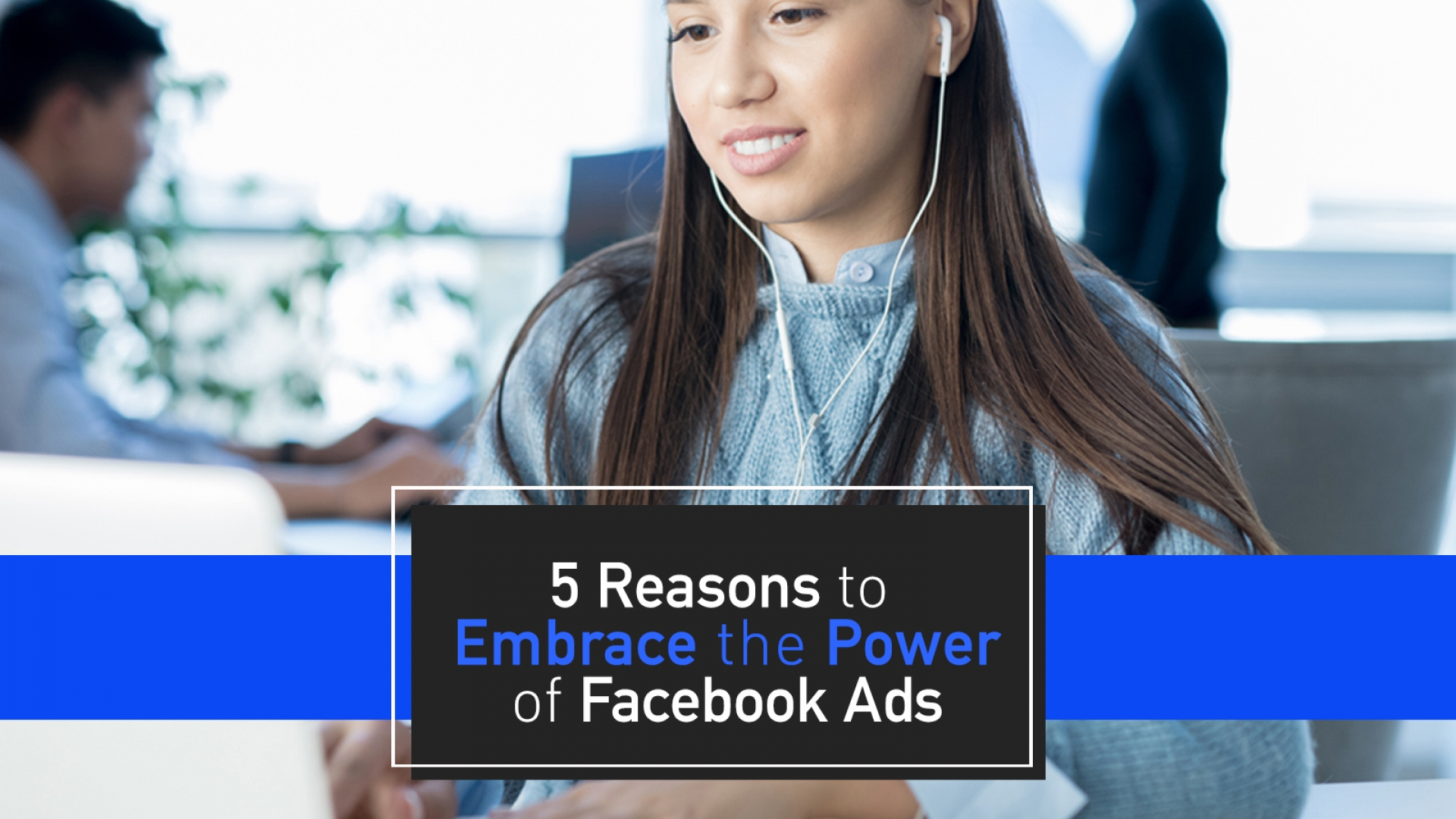 5 Reasons to Embrace the Power of Facebook Advertising